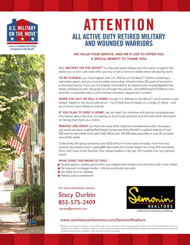 Active, Retired Military,& Wounded Warriors, Earn cash back when you buy or sell a home with Semonin Realtors®. Semonin Realtors® Military on the Move is a free real estate rebate program for active duty military, retired military (defined as 20 years of service) and wounded warriors. Offered in states where allowed by law. To be eligible you must register at www.usmilitaryonthemove.com/SemoninRealtors or call 855-575-2409.